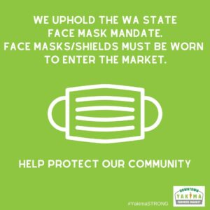 We uphold the WA state face mask mandate.  Face mask/shield must be worn to enter the market.