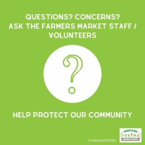 Questions? Concerns? Ask the farmers market staff/volunteers.